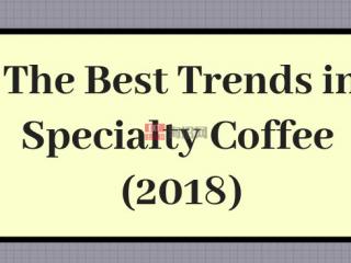 2018特色咖啡的最佳趋势是怎样的?